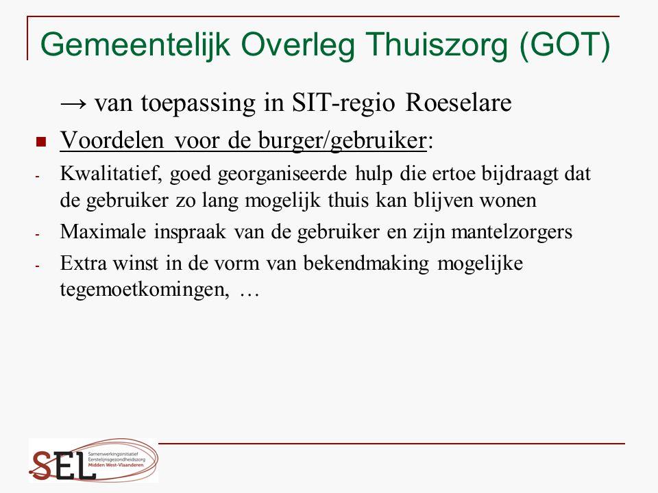 Gemeentelijk Overleg Thuiszorg (GOT) → van toepassing in SIT-regio Roeselare Voordelen voor de burger/gebruiker: - Kwalitatief, goed georganiseerde hu