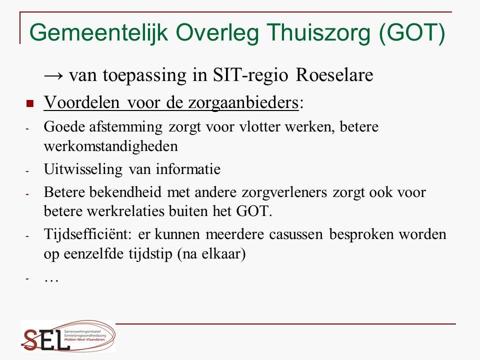 Gemeentelijk Overleg Thuiszorg (GOT) → van toepassing in SIT-regio Roeselare Voordelen voor de zorgaanbieders: - Goede afstemming zorgt voor vlotter w
