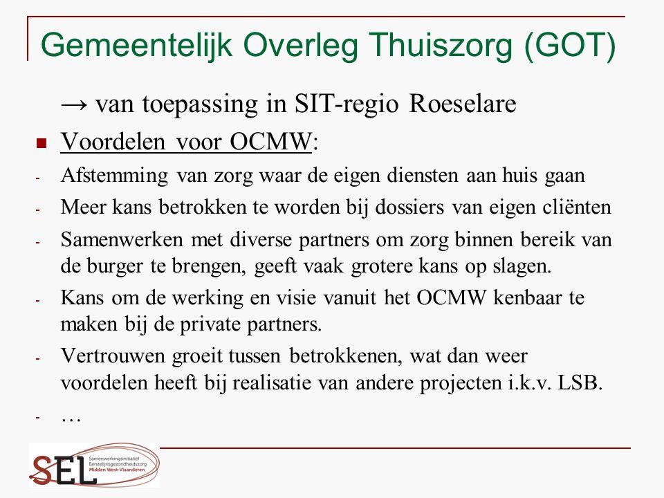 Gemeentelijk Overleg Thuiszorg (GOT) → van toepassing in SIT-regio Roeselare Voordelen voor OCMW: - Afstemming van zorg waar de eigen diensten aan hui