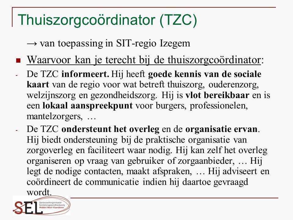 Thuiszorgcoördinator (TZC) → van toepassing in SIT-regio Izegem Waarvoor kan je terecht bij de thuiszorgcoördinator: - De TZC informeert. Hij heeft go