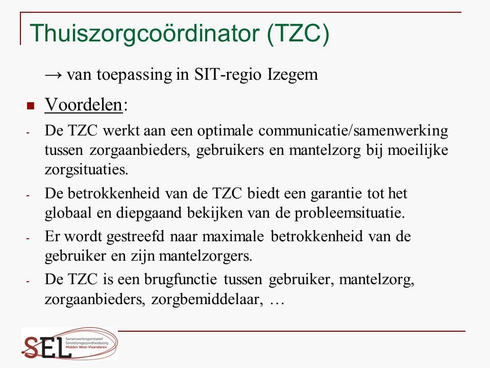 Thuiszorgcoördinator (TZC) → van toepassing in SIT-regio Izegem Voordelen: - De TZC werkt aan een optimale communicatie/samenwerking tussen zorgaanbie