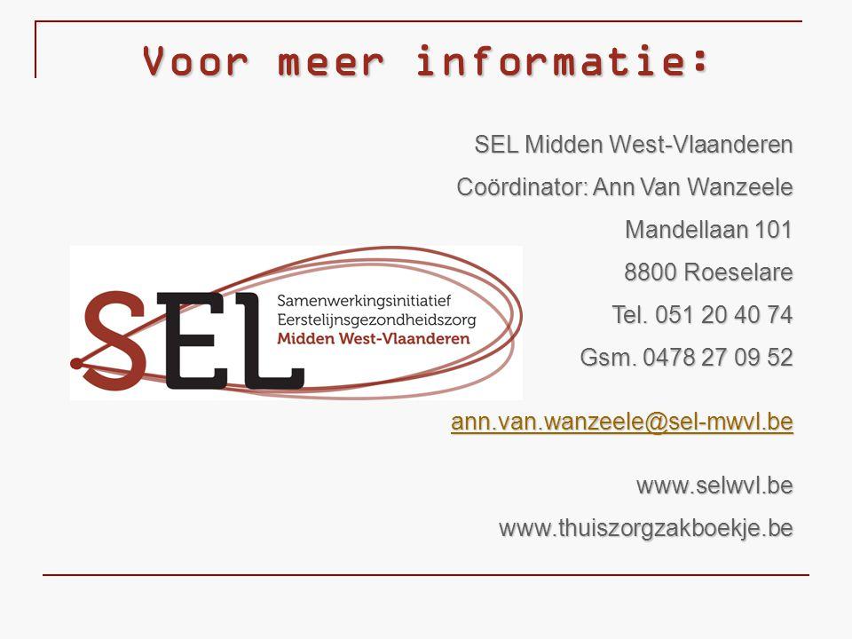Voor meer informatie: SEL Midden West-Vlaanderen Coördinator: Ann Van Wanzeele Mandellaan 101 8800 Roeselare Tel. 051 20 40 74 Gsm. 0478 27 09 52 ann.