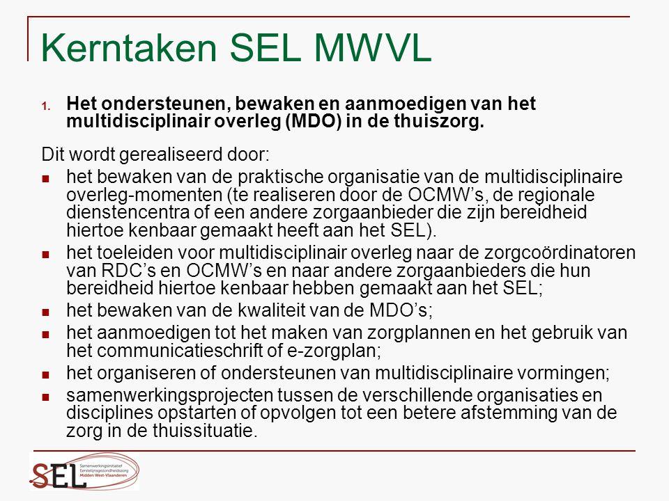 Kerntaken SEL MWVL 1. Het ondersteunen, bewaken en aanmoedigen van het multidisciplinair overleg (MDO) in de thuiszorg. Dit wordt gerealiseerd door: h