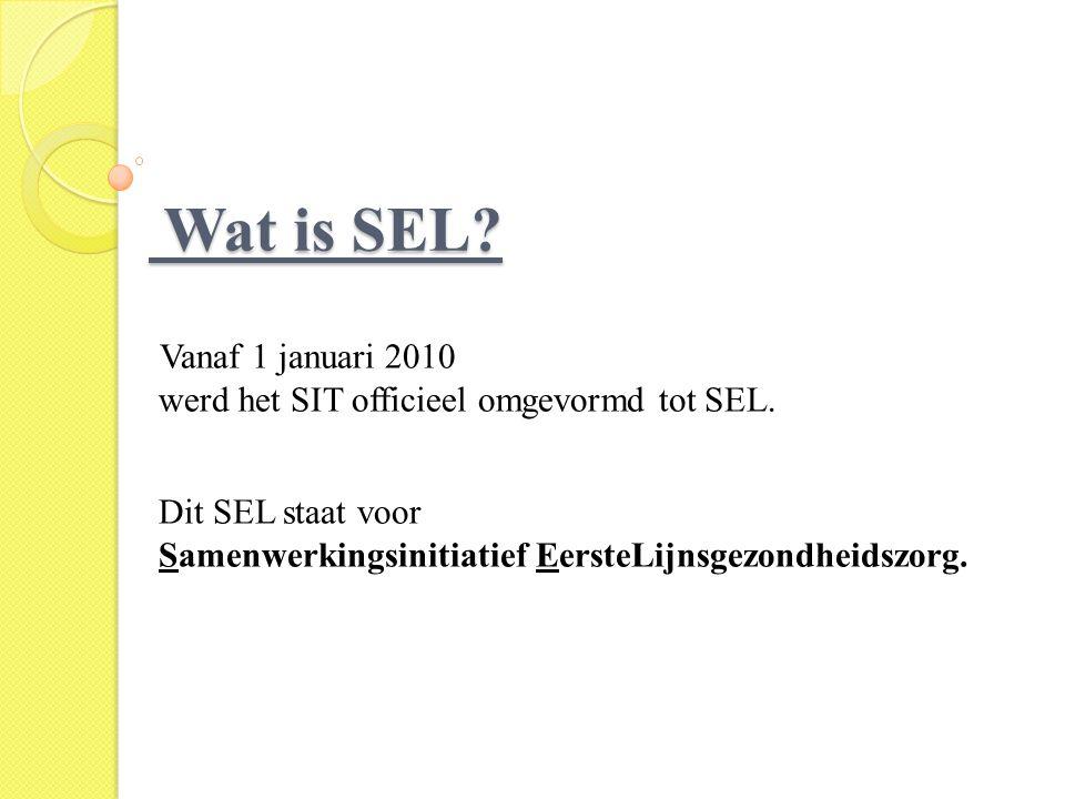 Wat is SEL? Wat is SEL? Vanaf 1 januari 2010 werd het SIT officieel omgevormd tot SEL. Dit SEL staat voor Samenwerkingsinitiatief EersteLijnsgezondhei