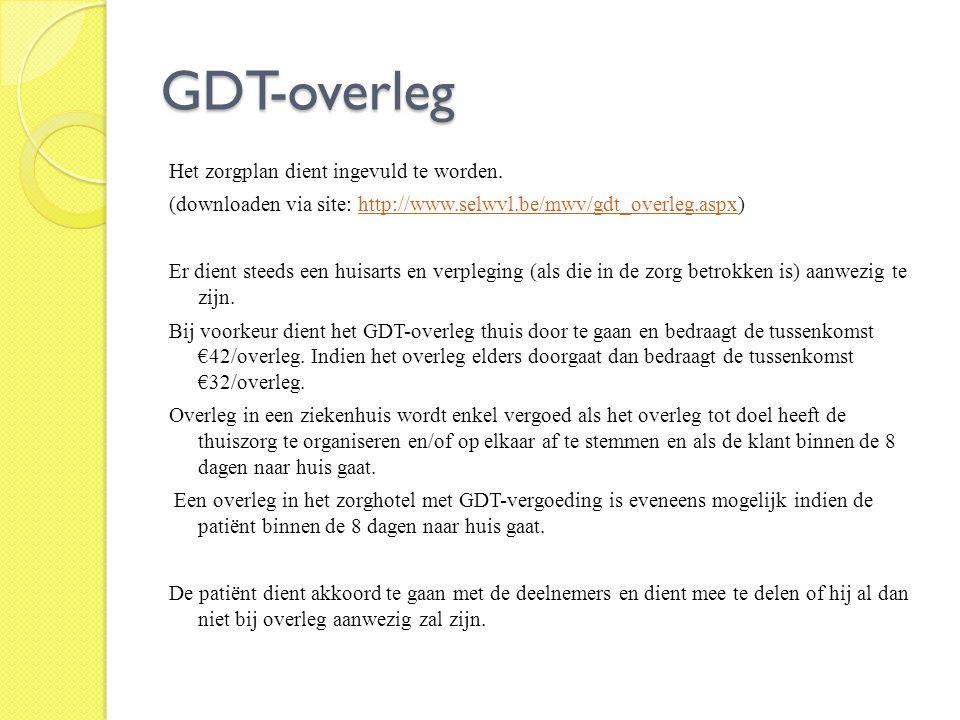 GDT-overleg Het zorgplan dient ingevuld te worden. (downloaden via site: http://www.selwvl.be/mwv/gdt_overleg.aspx)http://www.selwvl.be/mwv/gdt_overle