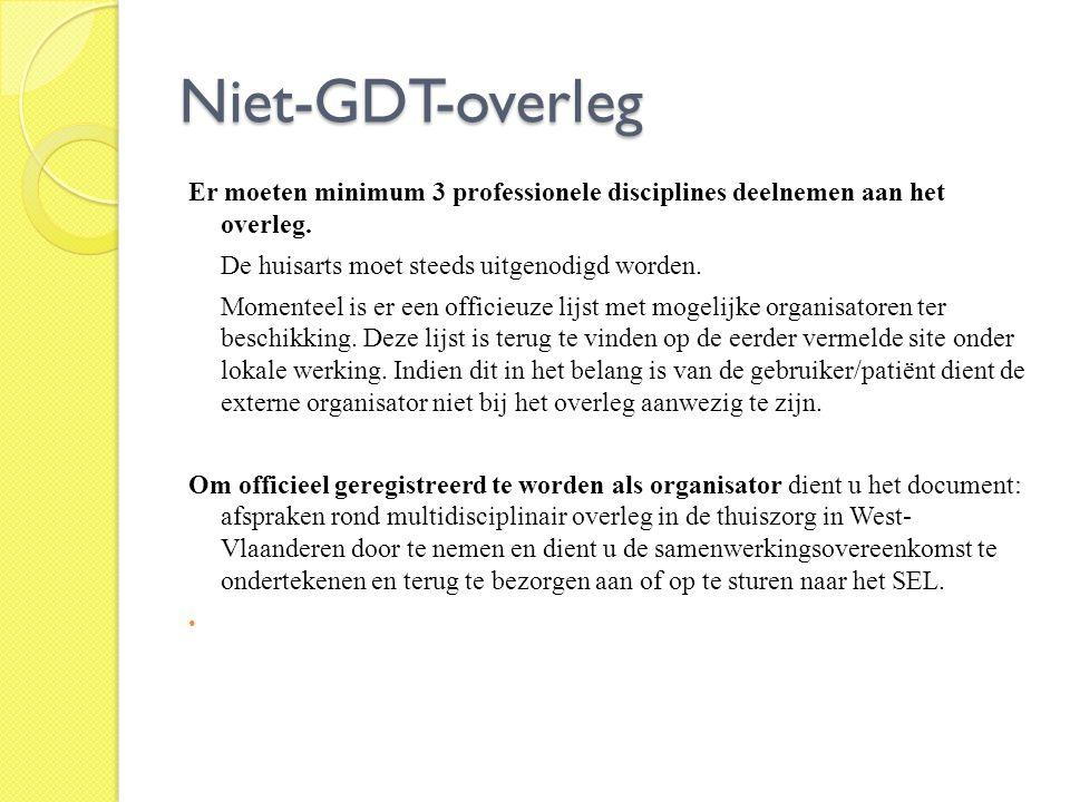 Niet-GDT-overleg Er moeten minimum 3 professionele disciplines deelnemen aan het overleg. De huisarts moet steeds uitgenodigd worden. Momenteel is er