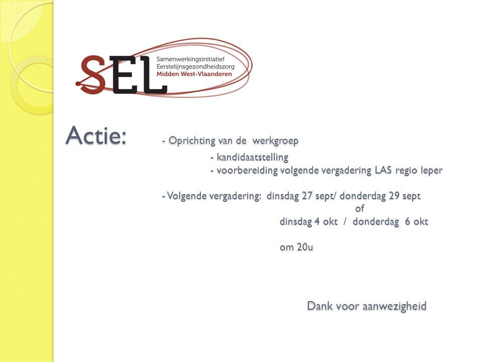 Actie: - Oprichting van de werkgroep - kandidaatstelling - voorbereiding volgende vergadering LAS regio Ieper - Volgende vergadering: dinsdag 27 sept/