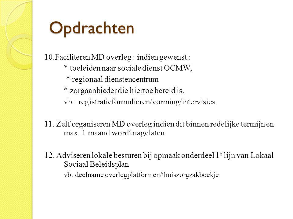 Opdrachten 10.Faciliteren MD overleg : indien gewenst : * toeleiden naar sociale dienst OCMW, * regionaal dienstencentrum * zorgaanbieder die hiertoe