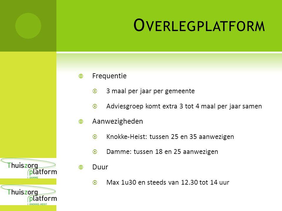 O VERLEGPLATFORM  Frequentie  3 maal per jaar per gemeente  Adviesgroep komt extra 3 tot 4 maal per jaar samen  Aanwezigheden  Knokke-Heist: tuss