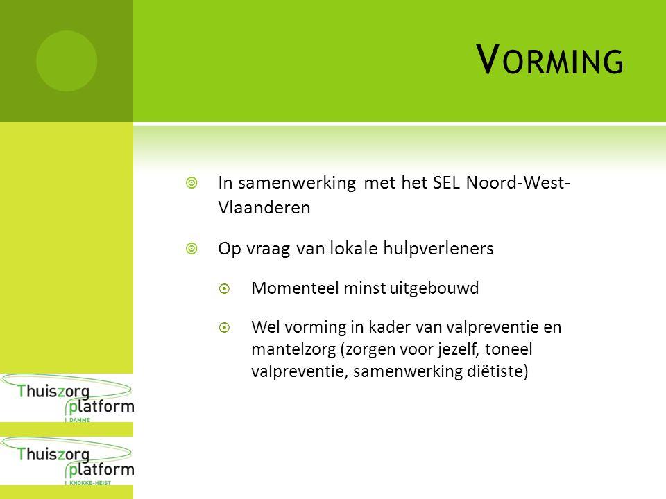 V ORMING  In samenwerking met het SEL Noord-West- Vlaanderen  Op vraag van lokale hulpverleners  Momenteel minst uitgebouwd  Wel vorming in kader