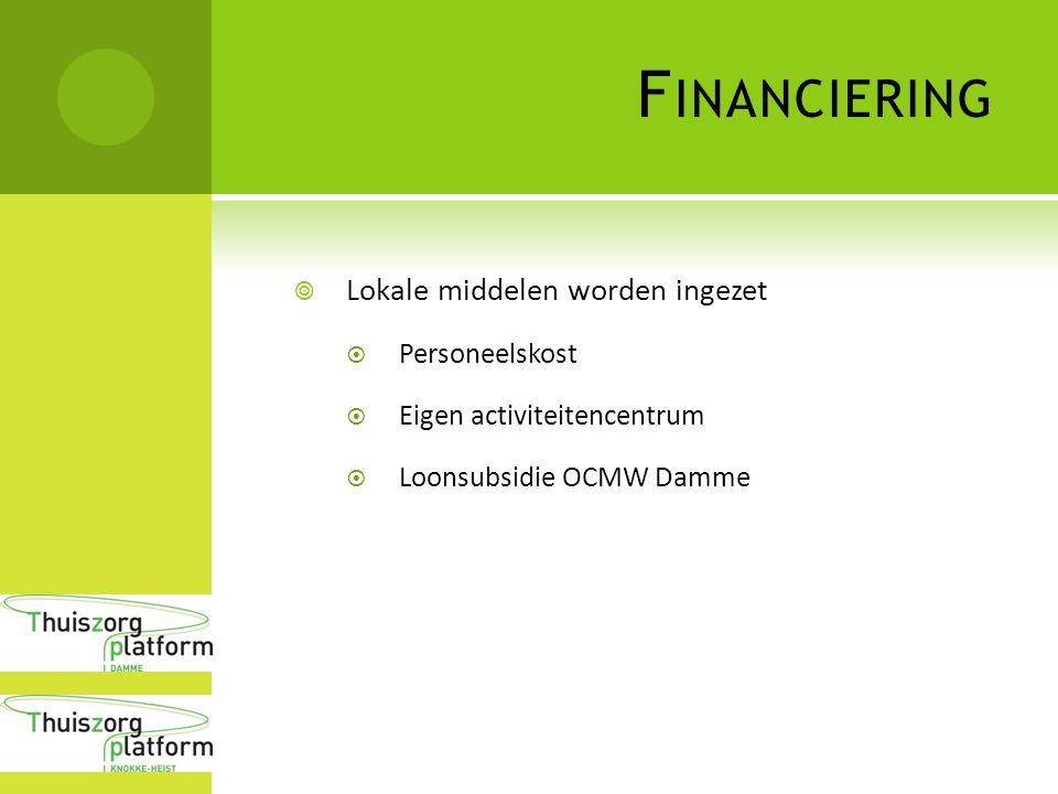 F INANCIERING  Lokale middelen worden ingezet  Personeelskost  Eigen activiteitencentrum  Loonsubsidie OCMW Damme