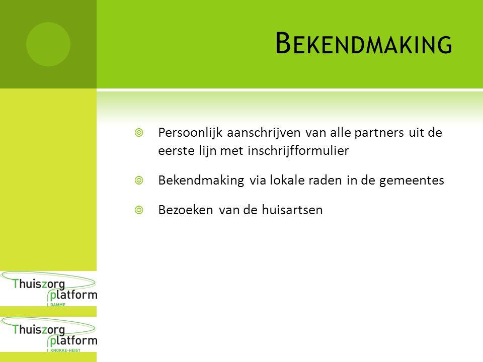 B EKENDMAKING  Persoonlijk aanschrijven van alle partners uit de eerste lijn met inschrijfformulier  Bekendmaking via lokale raden in de gemeentes 