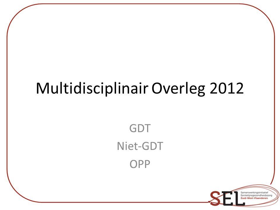 Multidisciplinair Overleg 2012 GDT Niet-GDT OPP