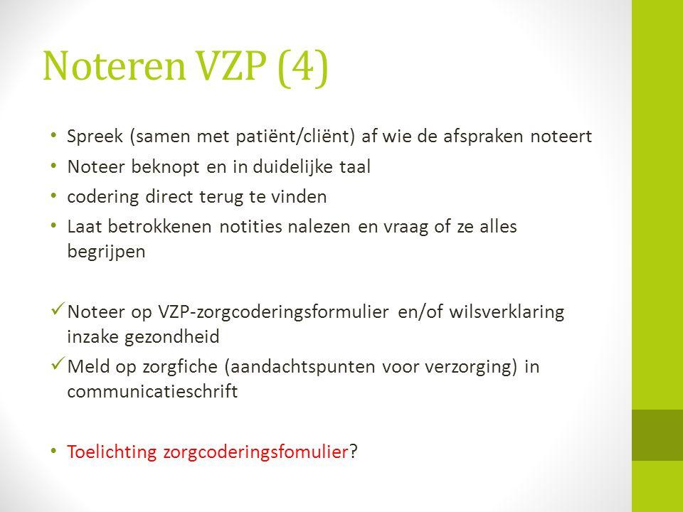 Noteren VZP (4) Spreek (samen met patiënt/cliënt) af wie de afspraken noteert Noteer beknopt en in duidelijke taal codering direct terug te vinden Laa