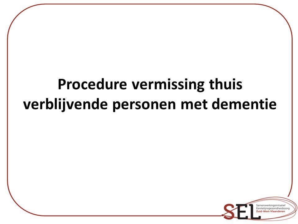 Situering Vermissingsprotocol in de WZC Vraag vanuit LST Kortrijk: vertaling vermissingsprotocol naar de thuissituatie.