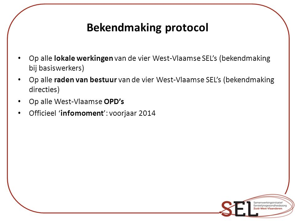 Bekendmaking protocol Op alle lokale werkingen van de vier West-Vlaamse SEL's (bekendmaking bij basiswerkers) Op alle raden van bestuur van de vier We