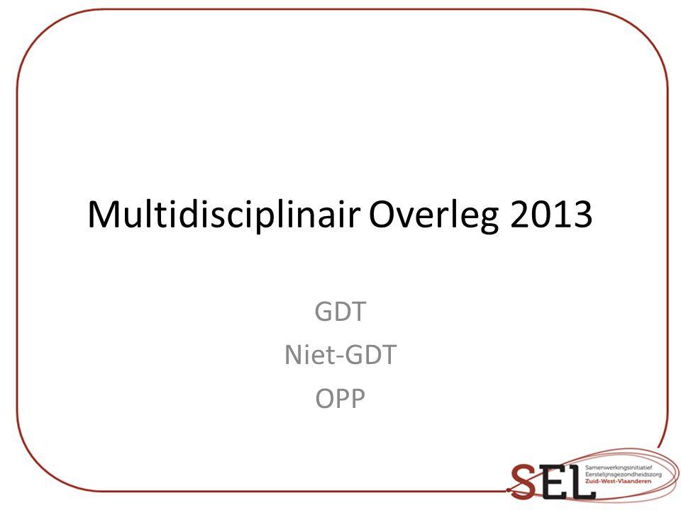 Multidisciplinair Overleg 2013 GDT Niet-GDT OPP