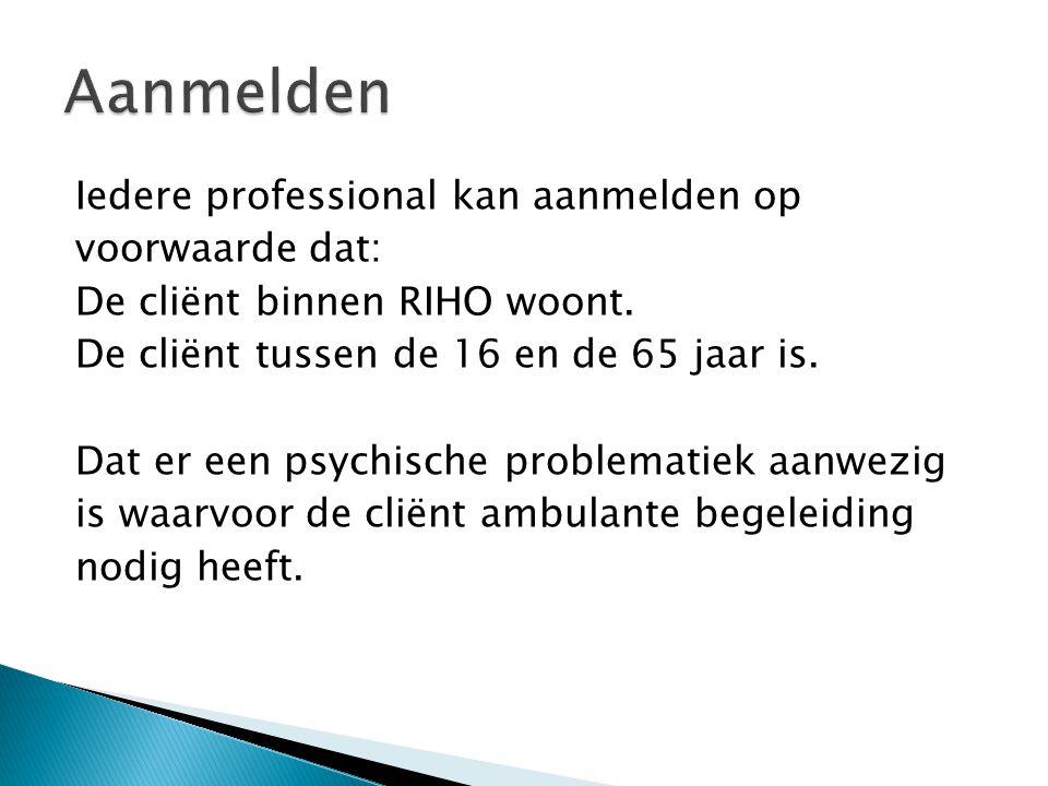 Iedere professional kan aanmelden op voorwaarde dat: De cliënt binnen RIHO woont.