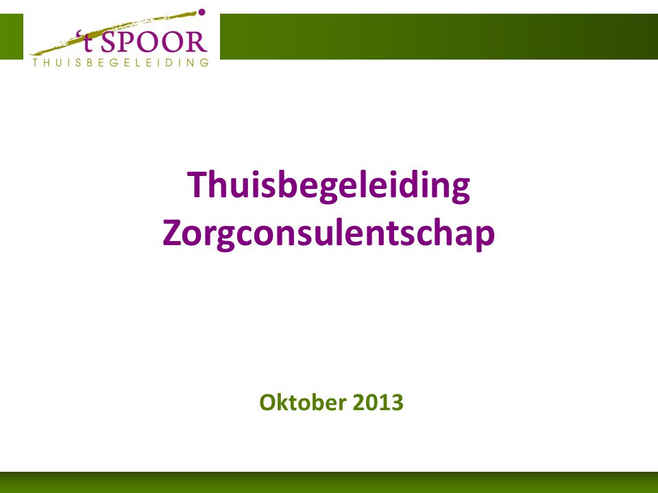 Oktober 2013 Thuisbegeleiding Zorgconsulentschap
