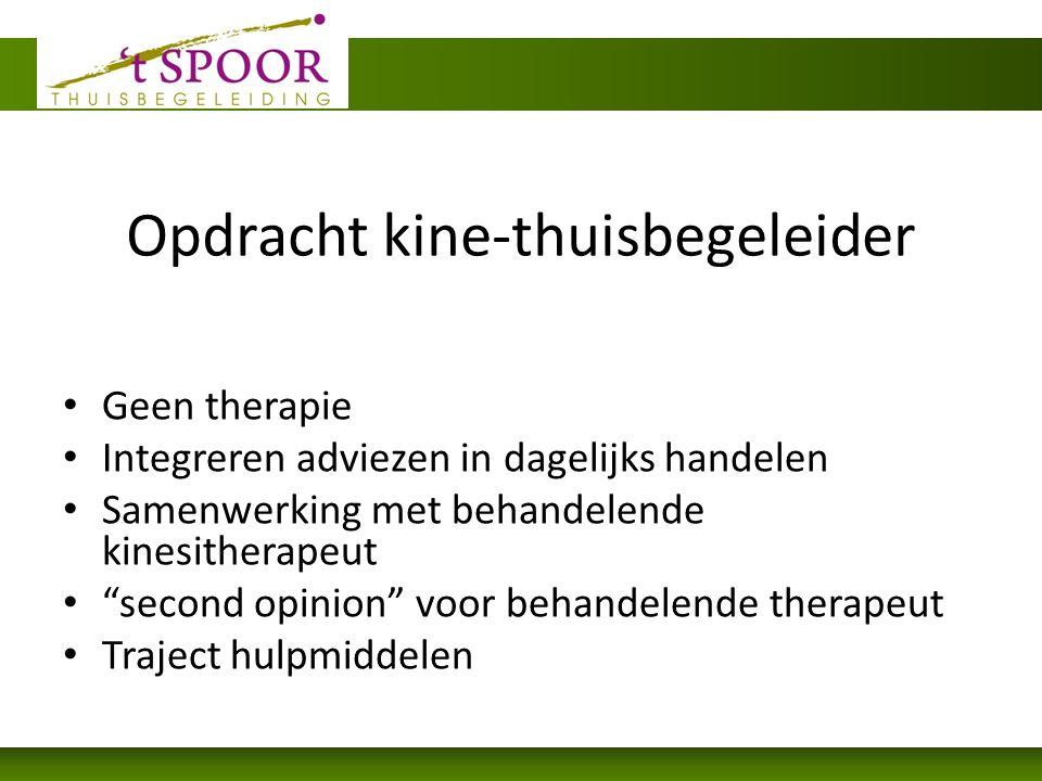 Opdracht kine-thuisbegeleider Geen therapie Integreren adviezen in dagelijks handelen Samenwerking met behandelende kinesitherapeut second opinion voor behandelende therapeut Traject hulpmiddelen
