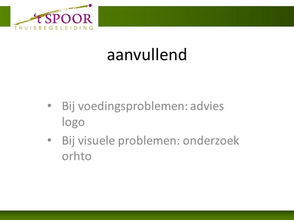 aanvullend Bij voedingsproblemen: advies logo Bij visuele problemen: onderzoek orhto