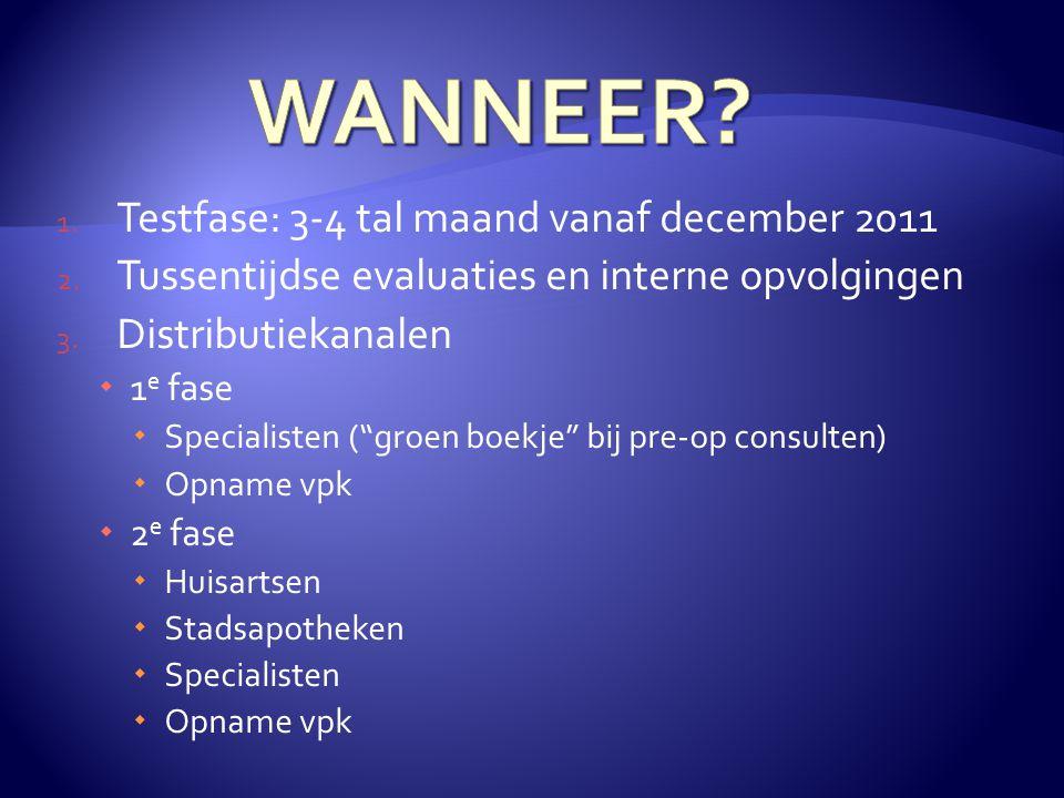 1.Testfase: 3-4 tal maand vanaf december 2011 2. Tussentijdse evaluaties en interne opvolgingen 3.
