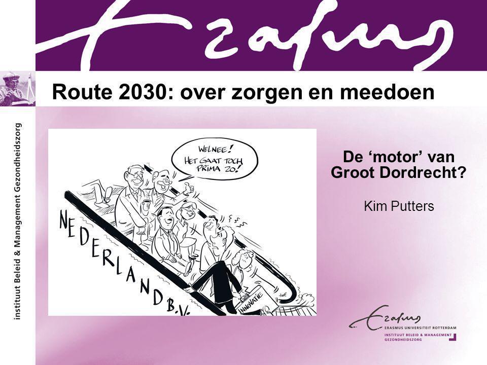 Route 2030: over zorgen en meedoen De 'motor' van Groot Dordrecht Kim Putters