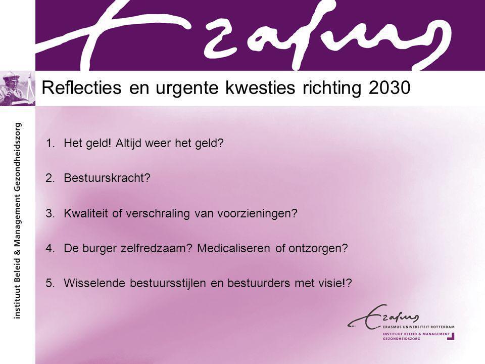 Reflecties en urgente kwesties richting 2030 1.Het geld! Altijd weer het geld? 2.Bestuurskracht? 3.Kwaliteit of verschraling van voorzieningen? 4.De b