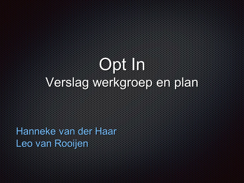 Opt In Verslag werkgroep en plan Hanneke van der Haar Leo van Rooijen
