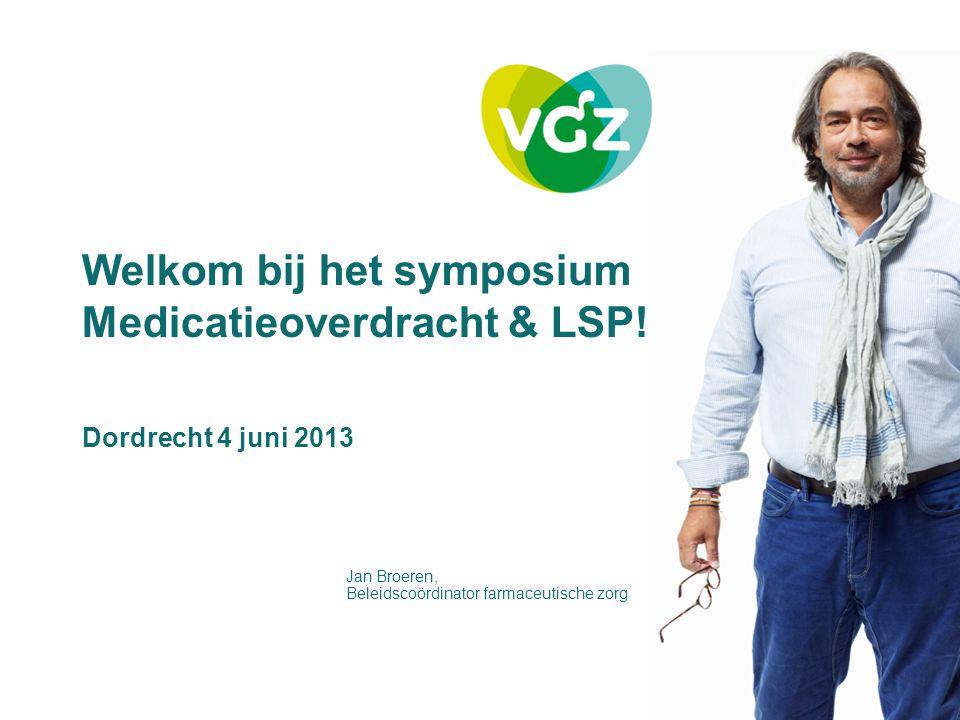 Welkom bij het symposium Medicatieoverdracht & LSP! Dordrecht 4 juni 2013 Jan Broeren, Beleidscoördinator farmaceutische zorg