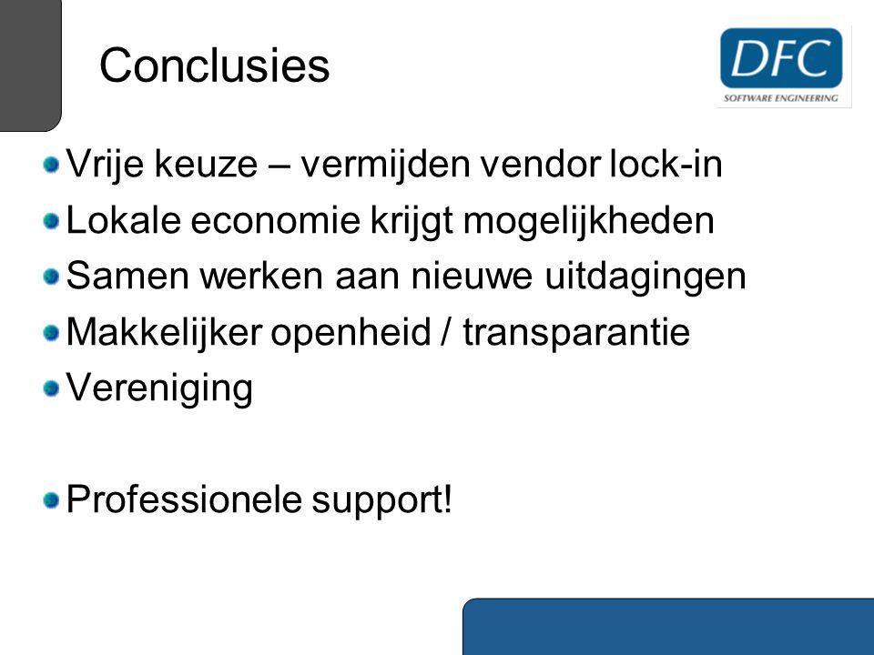 Conclusies Vrije keuze – vermijden vendor lock-in Lokale economie krijgt mogelijkheden Samen werken aan nieuwe uitdagingen Makkelijker openheid / transparantie Vereniging Professionele support!