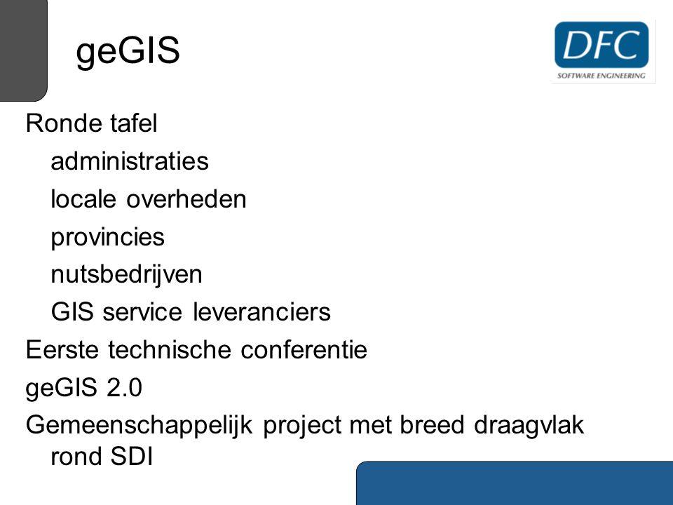 geGIS Ronde tafel administraties locale overheden provincies nutsbedrijven GIS service leveranciers Eerste technische conferentie geGIS 2.0 Gemeenschappelijk project met breed draagvlak rond SDI