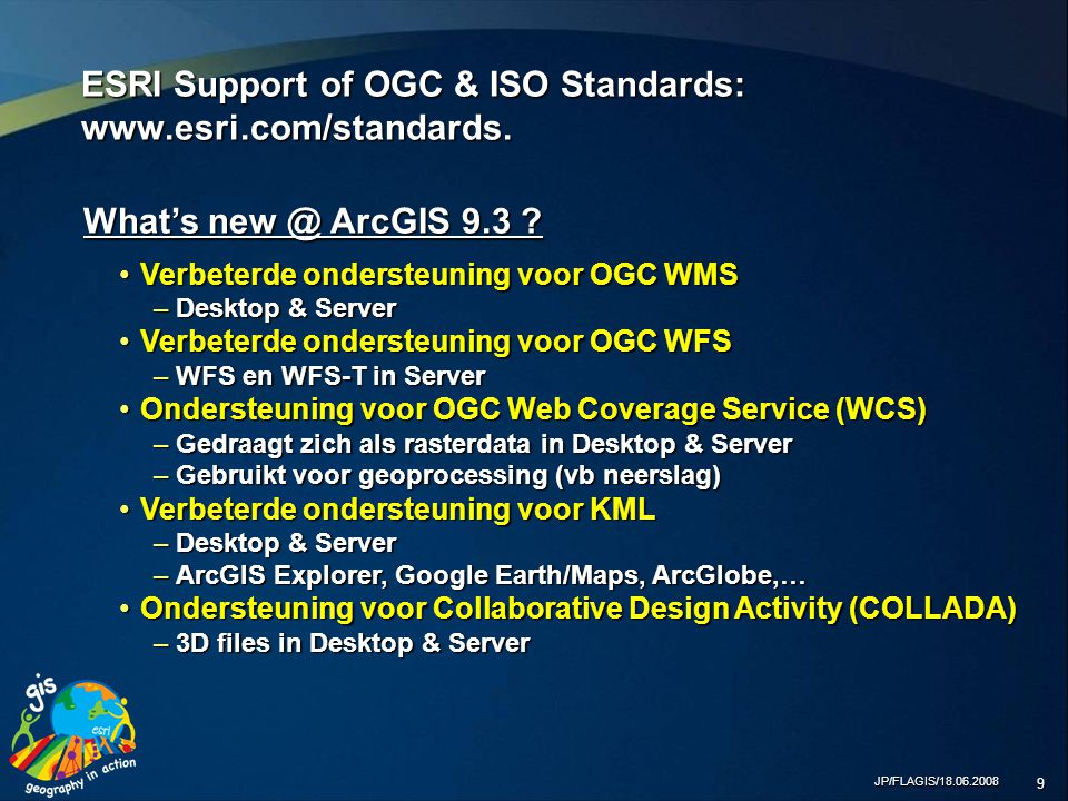 JP/FLAGIS/18.06.2008 9 ESRI Support of OGC & ISO Standards: www.esri.com/standards.