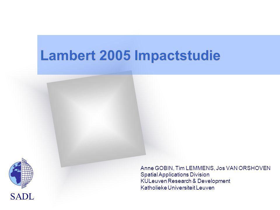 SADL Lambert 2005 Impactstudie Anne GOBIN, Tim LEMMENS, Jos VAN ORSHOVEN Spatial Applications Division KULeuven Research & Development Katholieke Univ