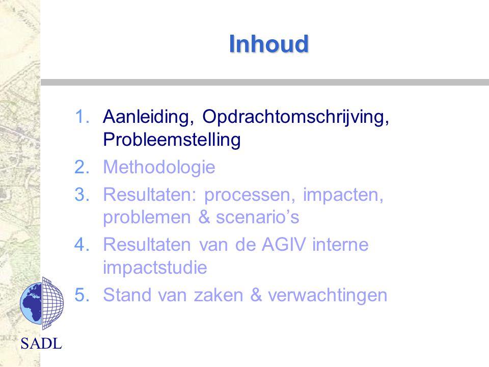 SADL Inhoud 1.Aanleiding, Opdrachtomschrijving, Probleemstelling 2.Methodologie 3.Resultaten: processen, impacten, problemen & scenario's 4.Resultaten