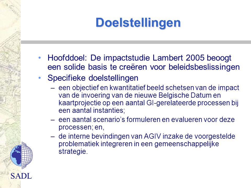 SADL Doelstellingen Hoofddoel: De impactstudie Lambert 2005 beoogt een solide basis te creëren voor beleidsbeslissingen Specifieke doelstellingen –een