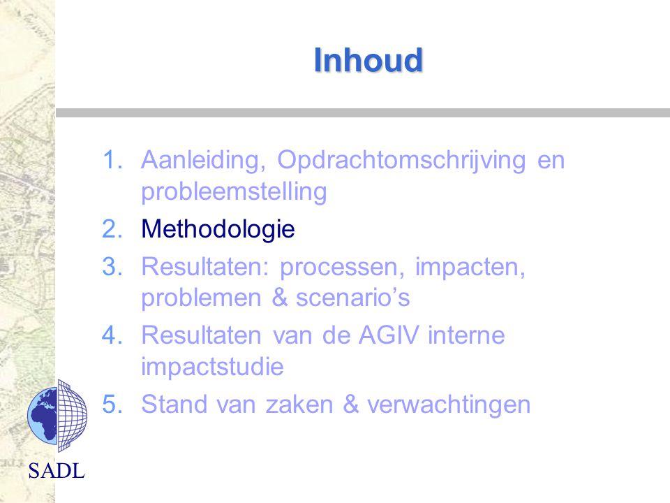 SADL Inhoud 1.Aanleiding, Opdrachtomschrijving en probleemstelling 2.Methodologie 3.Resultaten: processen, impacten, problemen & scenario's 4.Resultat