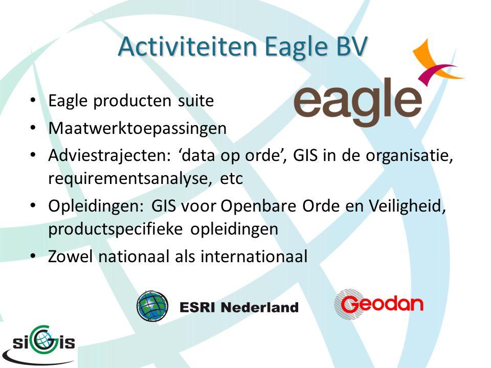 Activiteiten Eagle BV Eagle producten suite Maatwerktoepassingen Adviestrajecten: 'data op orde', GIS in de organisatie, requirementsanalyse, etc Ople