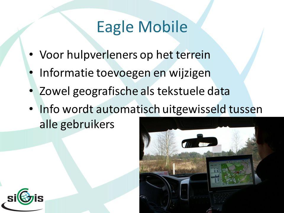 Eagle Mobile Voor hulpverleners op het terrein Informatie toevoegen en wijzigen Zowel geografische als tekstuele data Info wordt automatisch uitgewiss