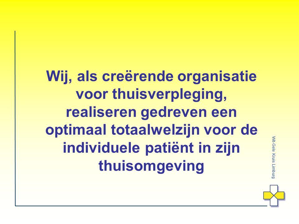 Wit-Gele Kruis Limburg Wij, als creërende organisatie voor thuisverpleging, realiseren gedreven een optimaal totaalwelzijn voor de individuele patiënt in zijn thuisomgeving