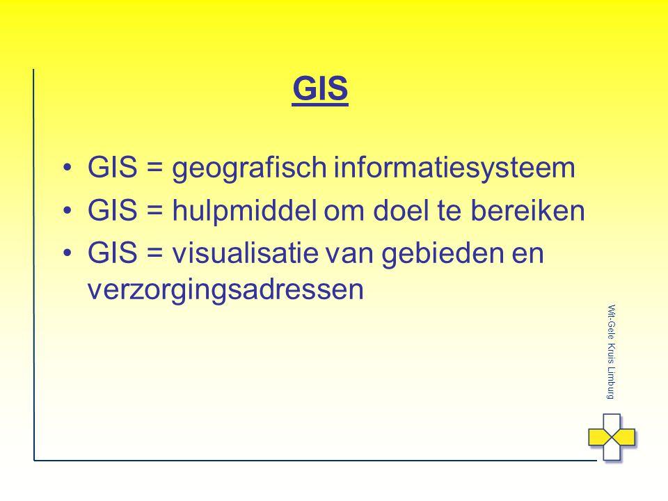 Wit-Gele Kruis Limburg GIS GIS = geografisch informatiesysteem GIS = hulpmiddel om doel te bereiken GIS = visualisatie van gebieden en verzorgingsadressen