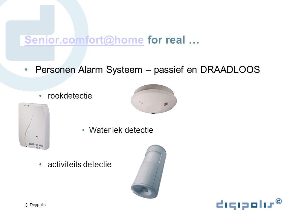 © Digipolis Senior.comfort@homeSenior.comfort@home for real … Personen Alarm Systeem – passief en DRAADLOOS rookdetectie Water lek detectie activiteits detectie