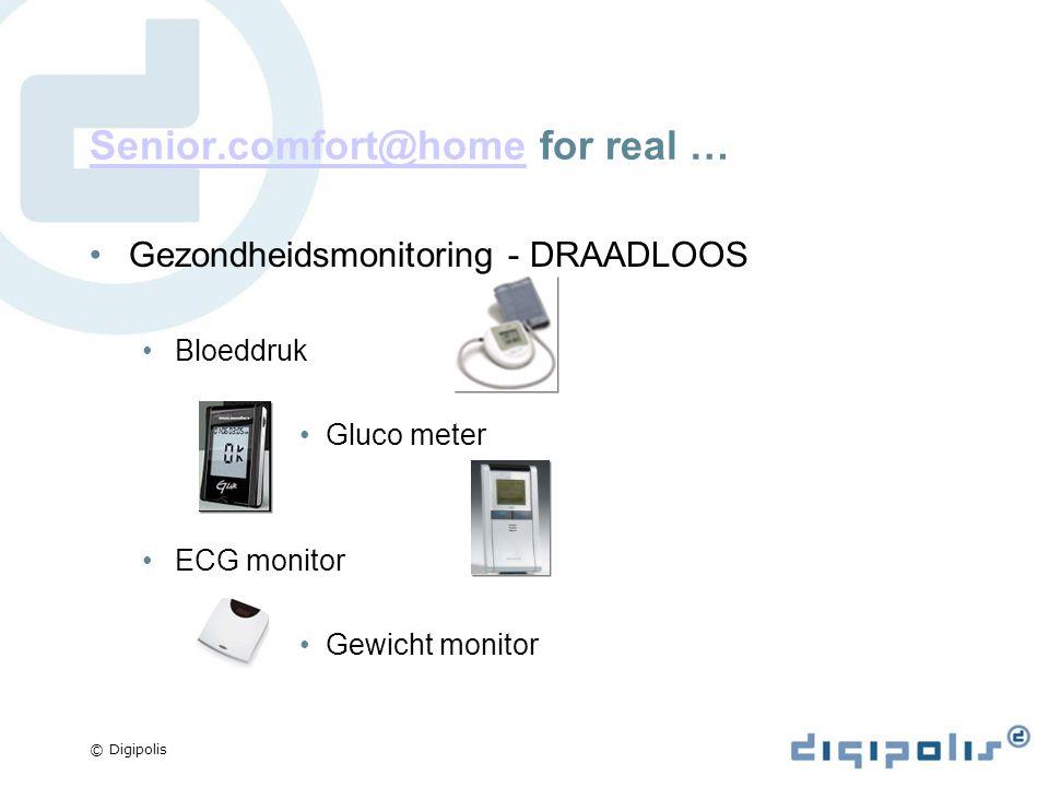 © Digipolis Senior.comfort@homeSenior.comfort@home for real … Gezondheidsmonitoring - DRAADLOOS Bloeddruk Gluco meter ECG monitor Gewicht monitor