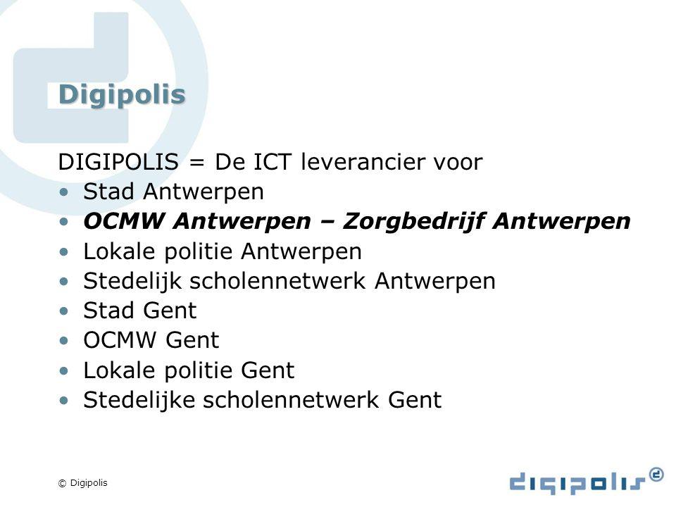 © Digipolis Digipolis DIGIPOLIS = De ICT leverancier voor Stad Antwerpen OCMW Antwerpen – Zorgbedrijf Antwerpen Lokale politie Antwerpen Stedelijk scholennetwerk Antwerpen Stad Gent OCMW Gent Lokale politie Gent Stedelijke scholennetwerk Gent
