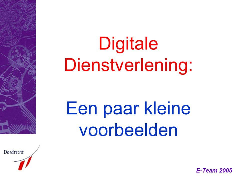 E-Team 2005 Digitale Dienstverlening: Een paar kleine voorbeelden