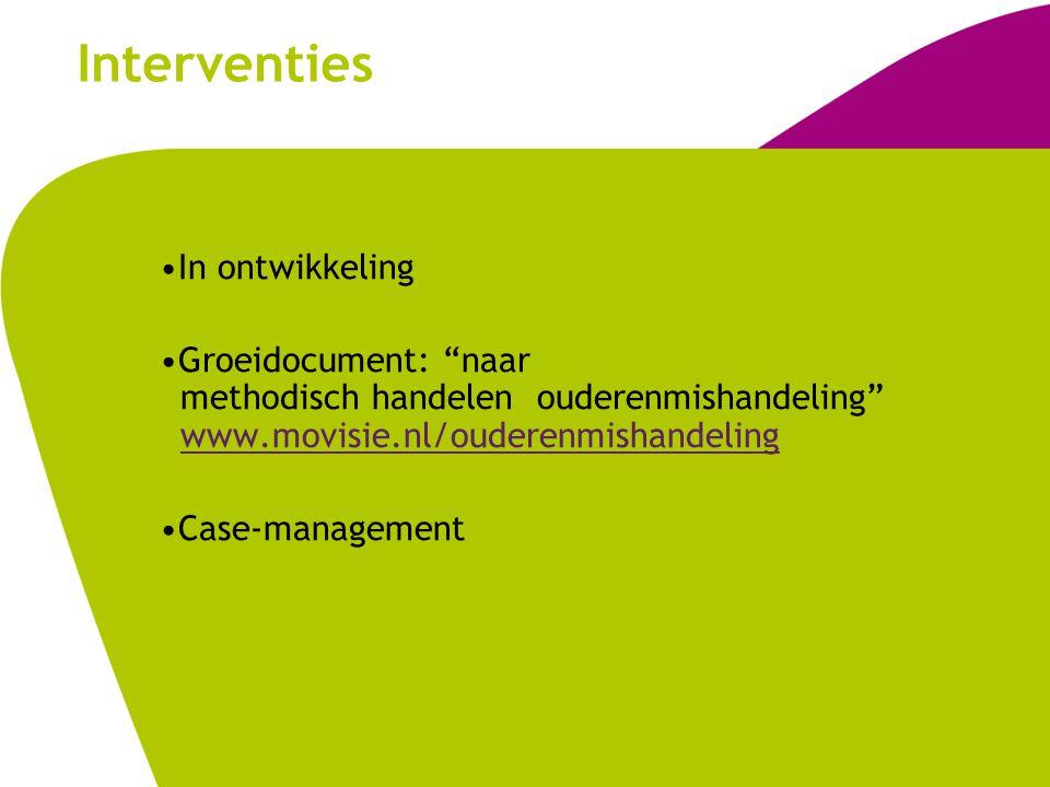 """Interventies In ontwikkeling Groeidocument: """"naar methodisch handelen ouderenmishandeling"""" www.movisie.nl/ouderenmishandelingwww.movisie.nl/ouderenmis"""
