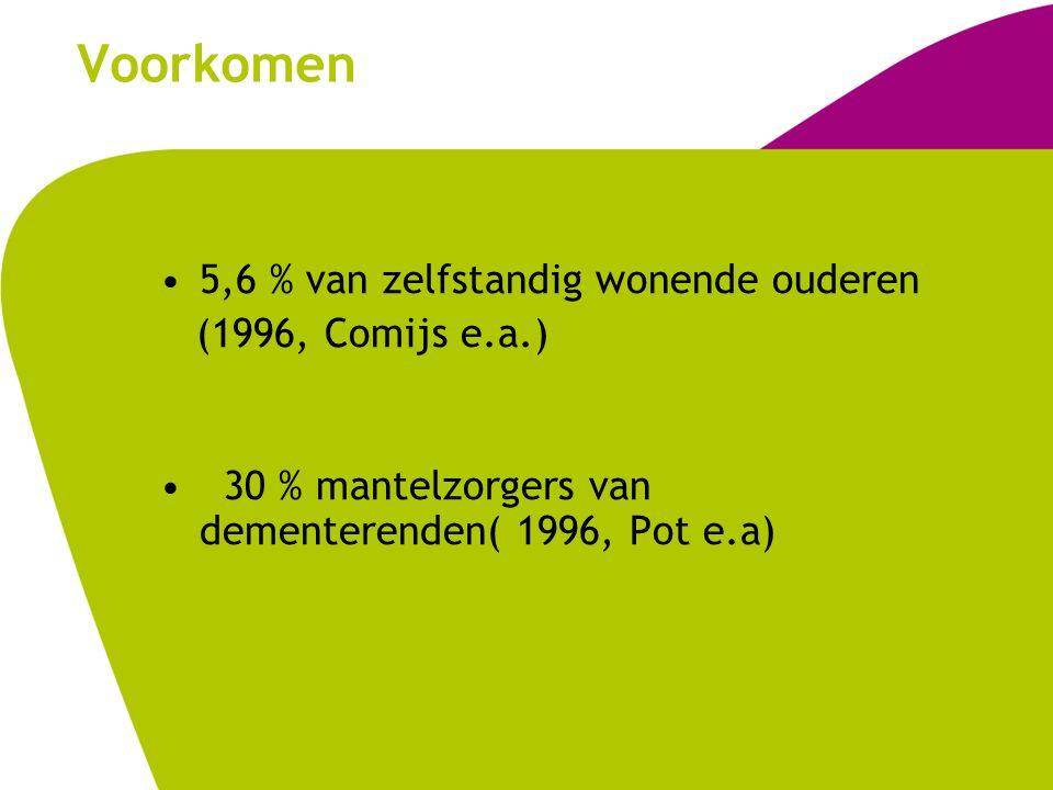 Voorkomen 5,6 % van zelfstandig wonende ouderen (1996, Comijs e.a.) 30 % mantelzorgers van dementerenden( 1996, Pot e.a)