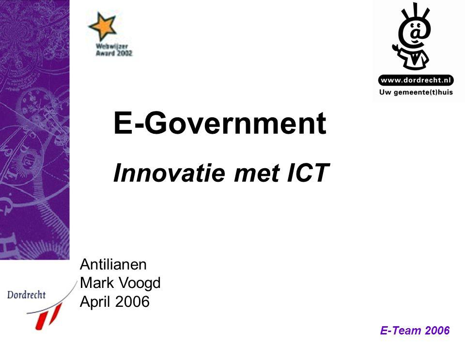 E-Team 2006 E-Government Innovatie met ICT Antilianen Mark Voogd April 2006