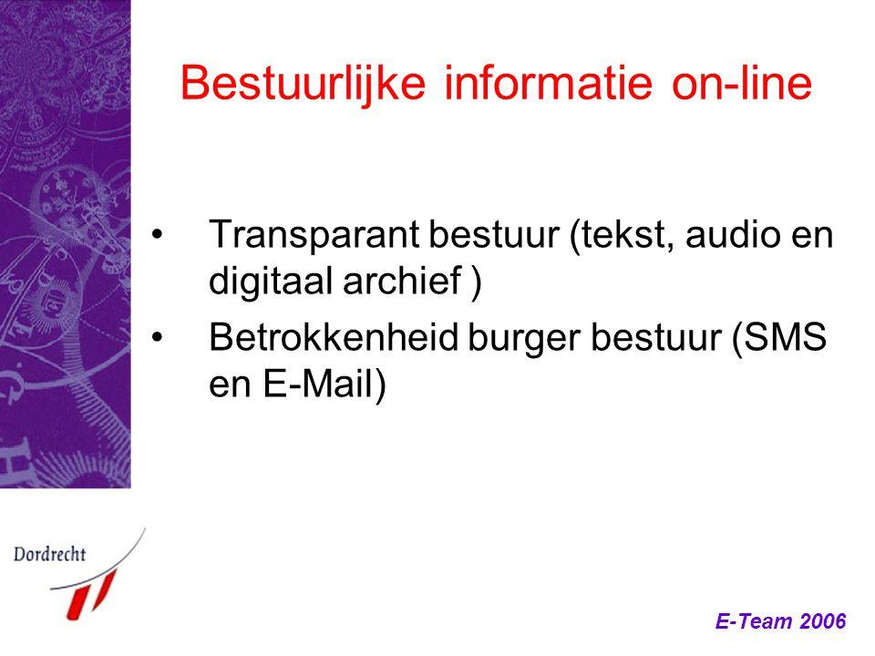 E-Team 2006 Bestuurlijke informatie on-line Transparant bestuur (tekst, audio en digitaal archief ) Betrokkenheid burger bestuur (SMS en E-Mail)