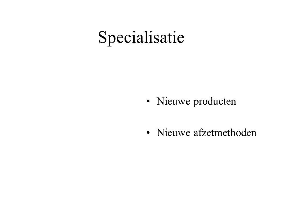 Specialisatie Nieuwe producten Nieuwe afzetmethoden